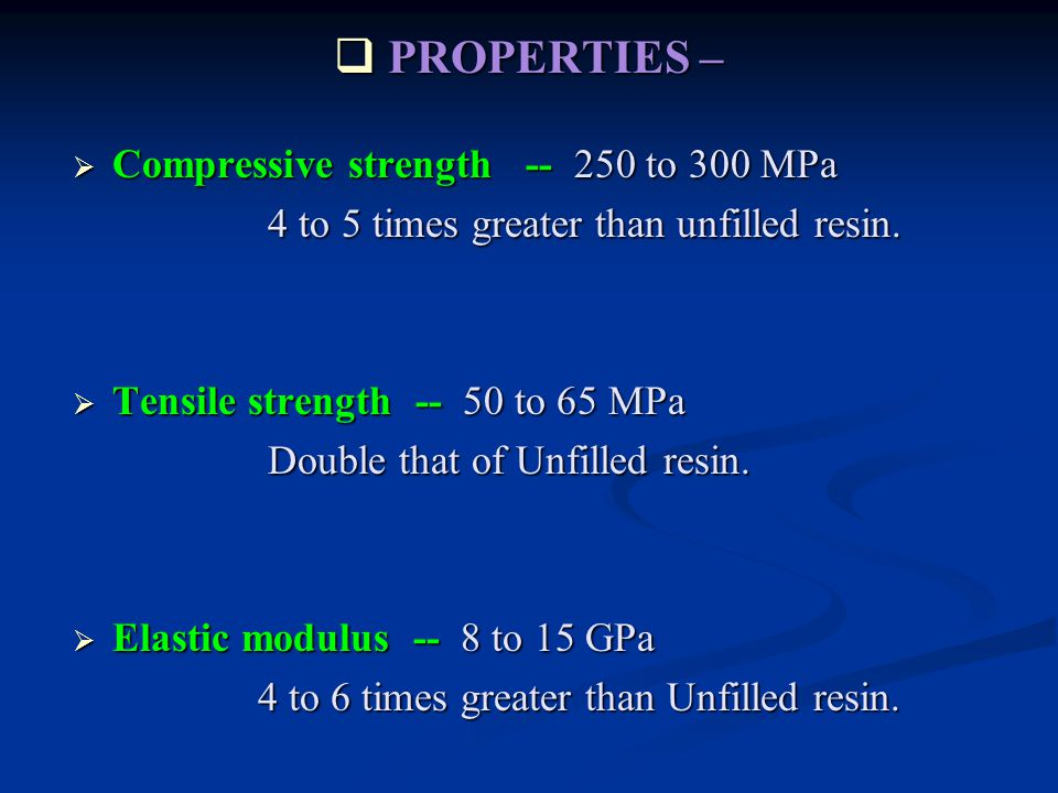 PROPERTIES – Compressive strength -- 250 to 300 MPa