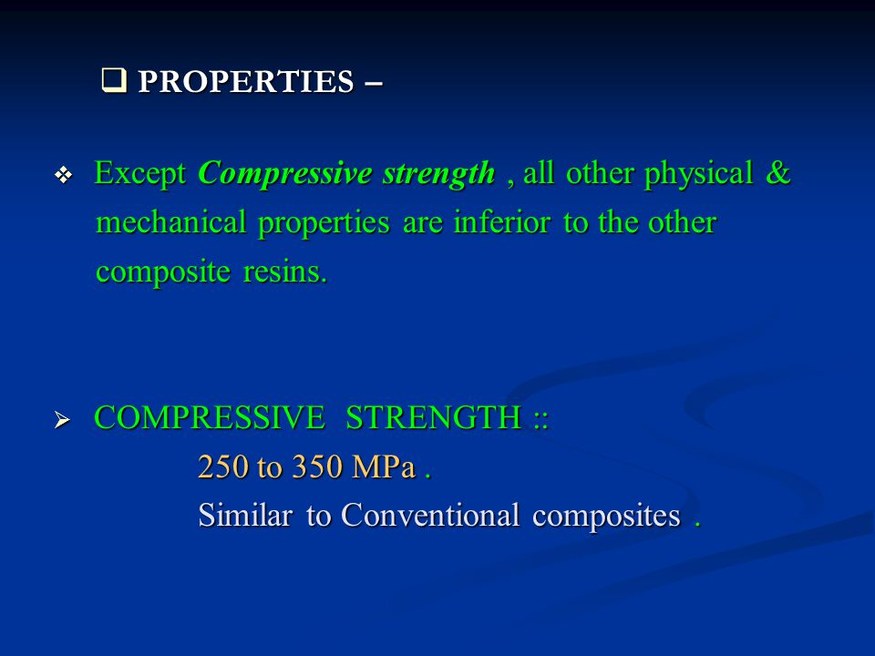 PROPERTIES – Except Compressive strength , all other physical & mechanical properties are inferior to the other.