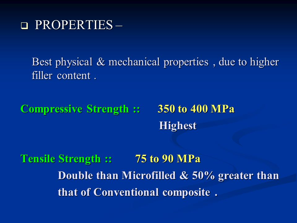 PROPERTIES – Best physical & mechanical properties , due to higher filler content . Compressive Strength :: 350 to 400 MPa.