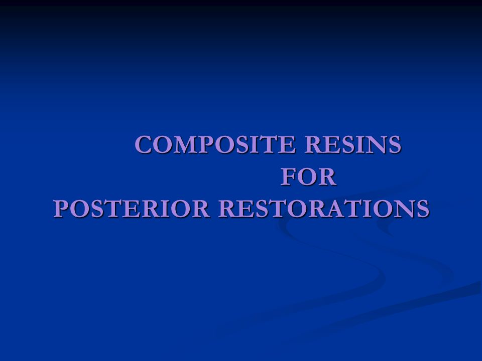 COMPOSITE RESINS FOR POSTERIOR RESTORATIONS