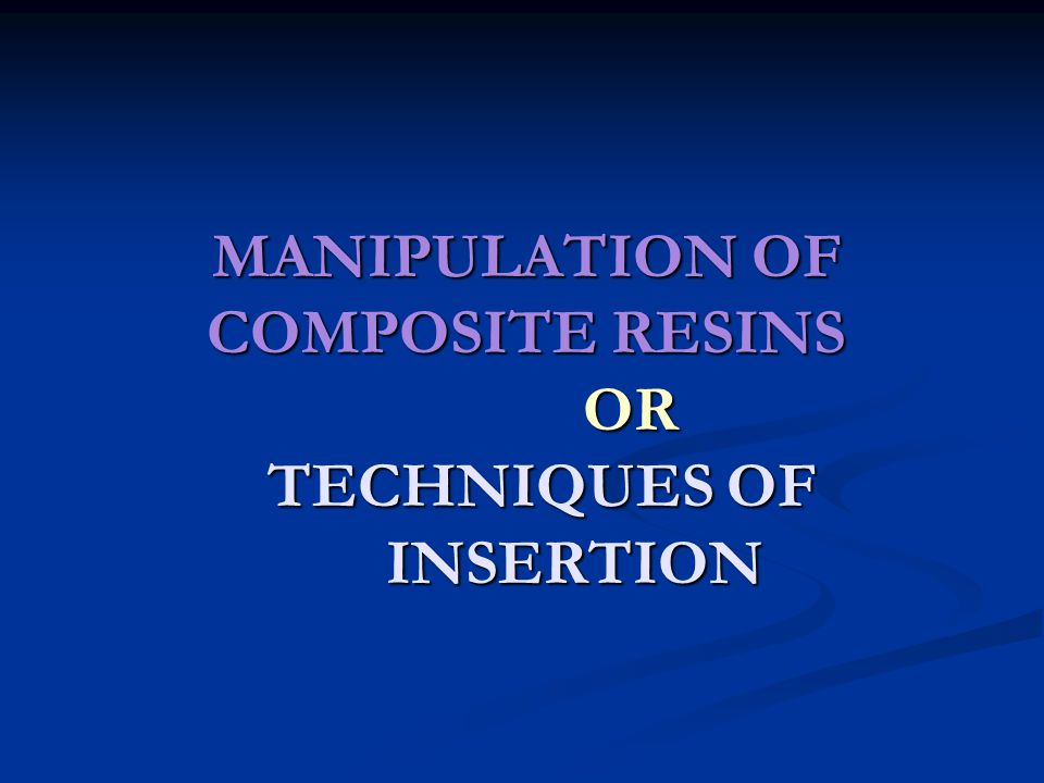 MANIPULATION OF COMPOSITE RESINS OR TECHNIQUES OF INSERTION