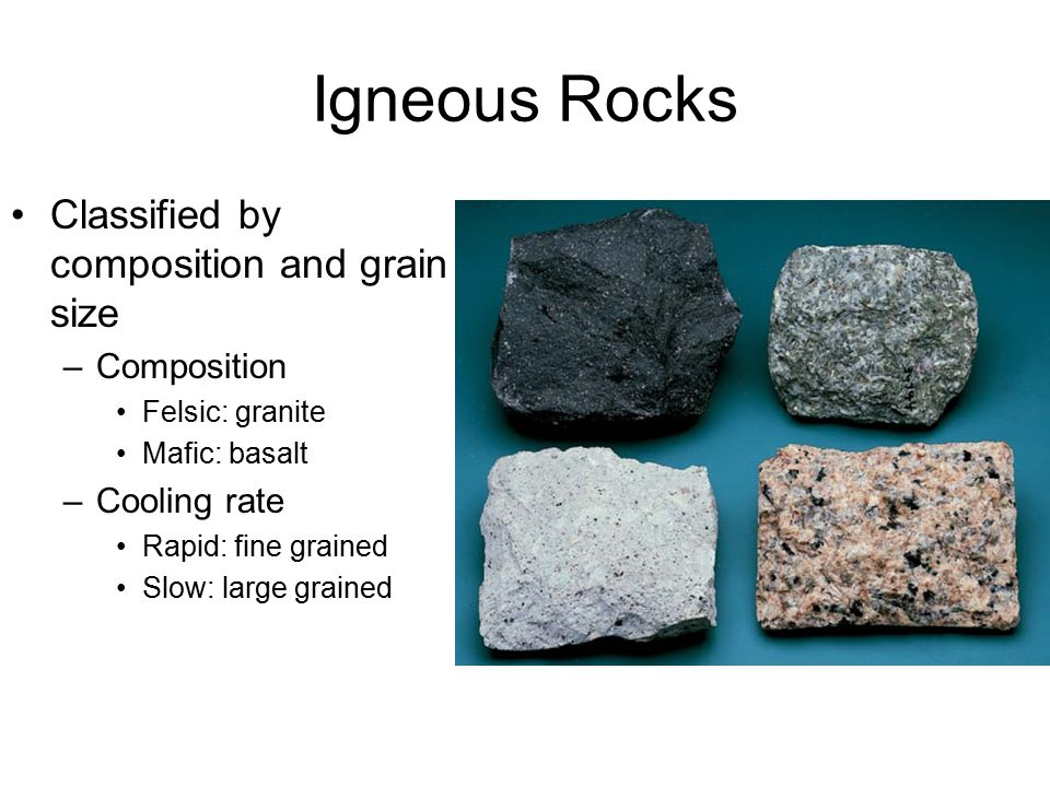 Igneous Rocks Classified by composition and grain size Composition