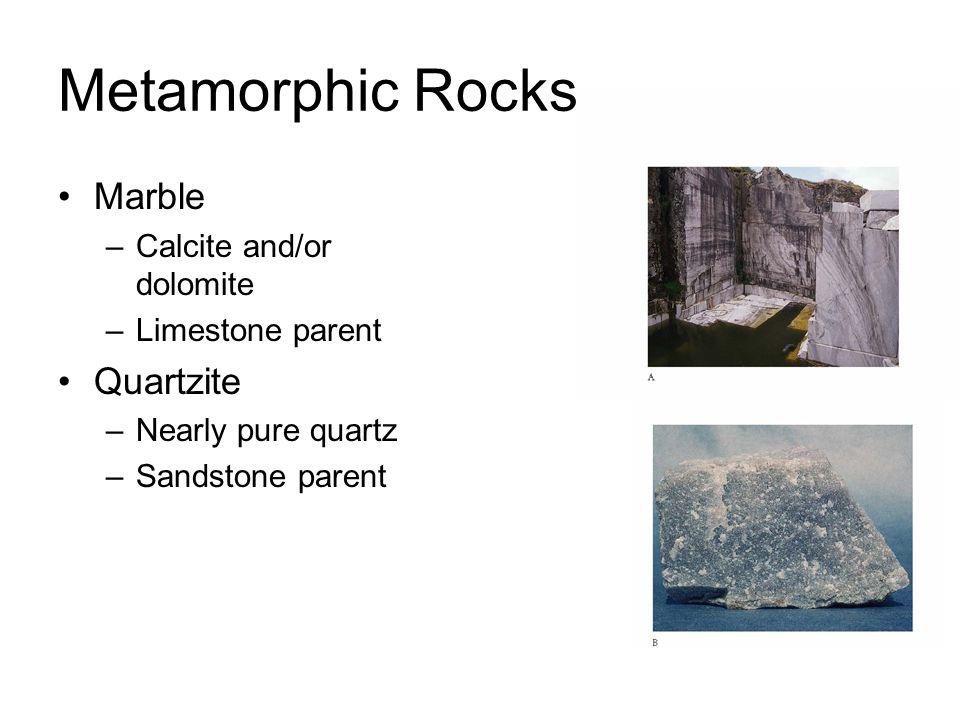Metamorphic Rocks Marble Quartzite Calcite and/or dolomite
