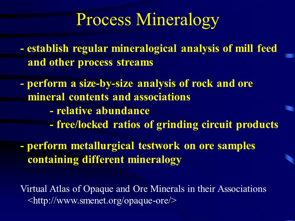 Process Mineralogy - establish regular mineralogical analysis of mill feed and other process streams.