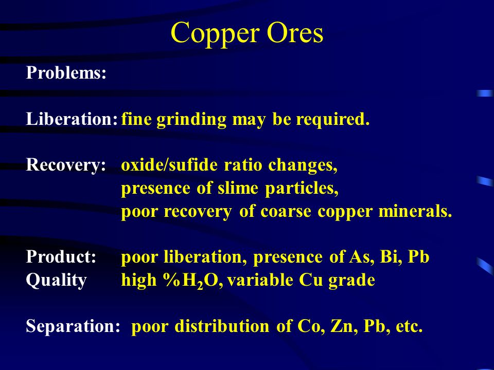 Copper Ores Problems: Liberation: fine grinding may be required.