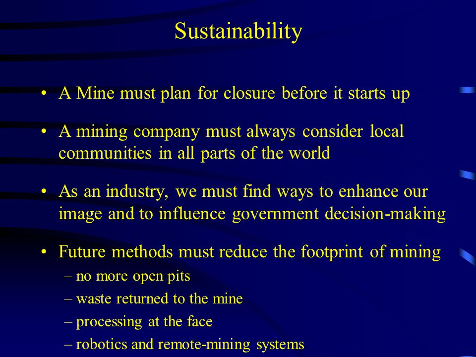 Sustainability A Mine must plan for closure before it starts up