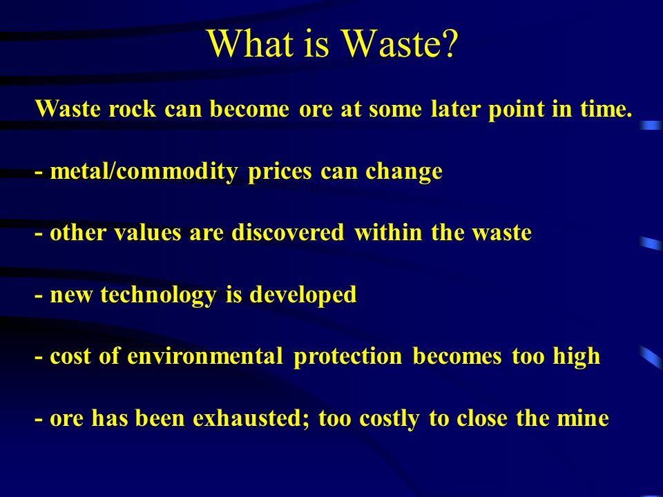 What is Waste Waste rock can become ore at some later point in time.