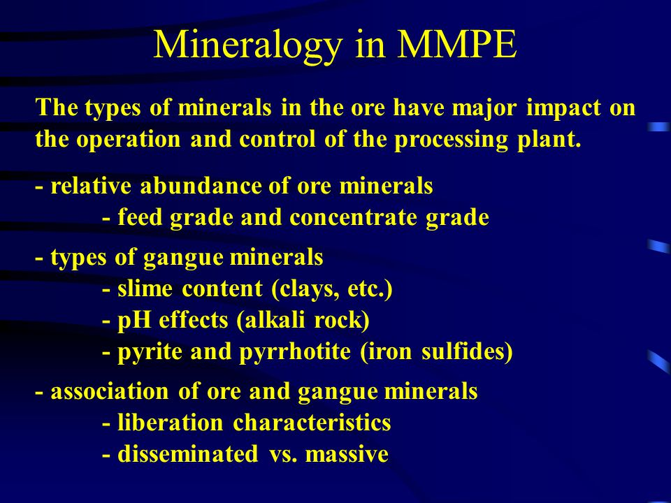 Mineralogy in MMPE The types of minerals in the ore have major impact on the operation and control of the processing plant.
