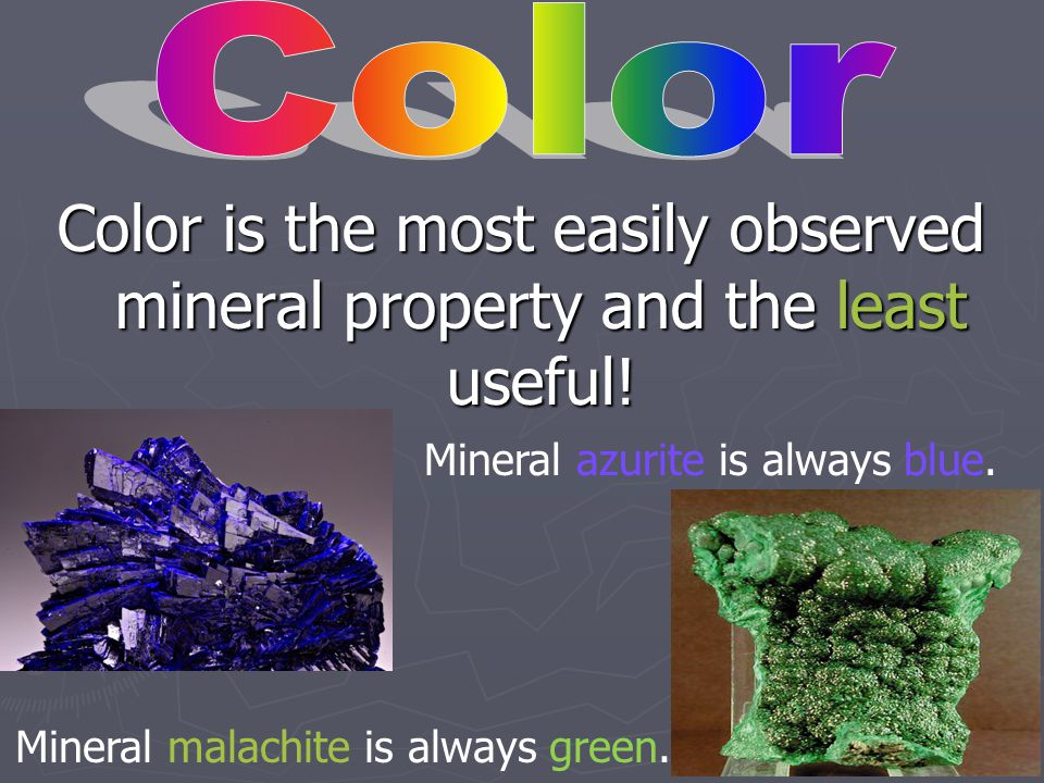 Color Color is the most easily observed mineral property and the least useful! Mineral azurite is always blue.