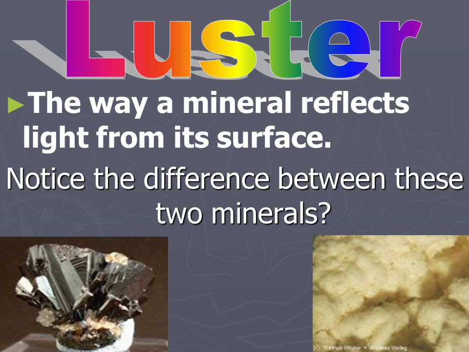 Notice the difference between these two minerals