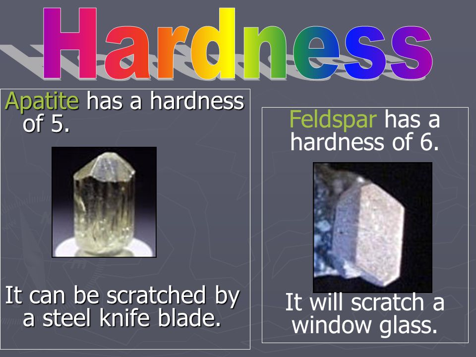 Apatite has a hardness of 5.