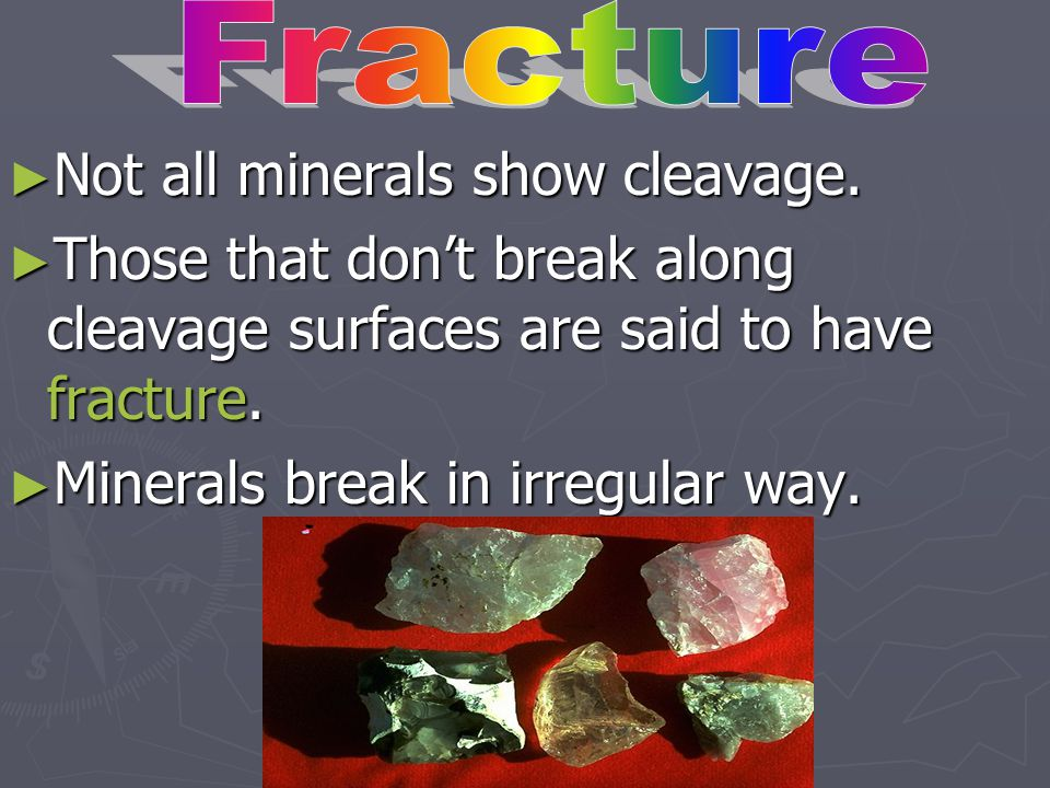 Not all minerals show cleavage.
