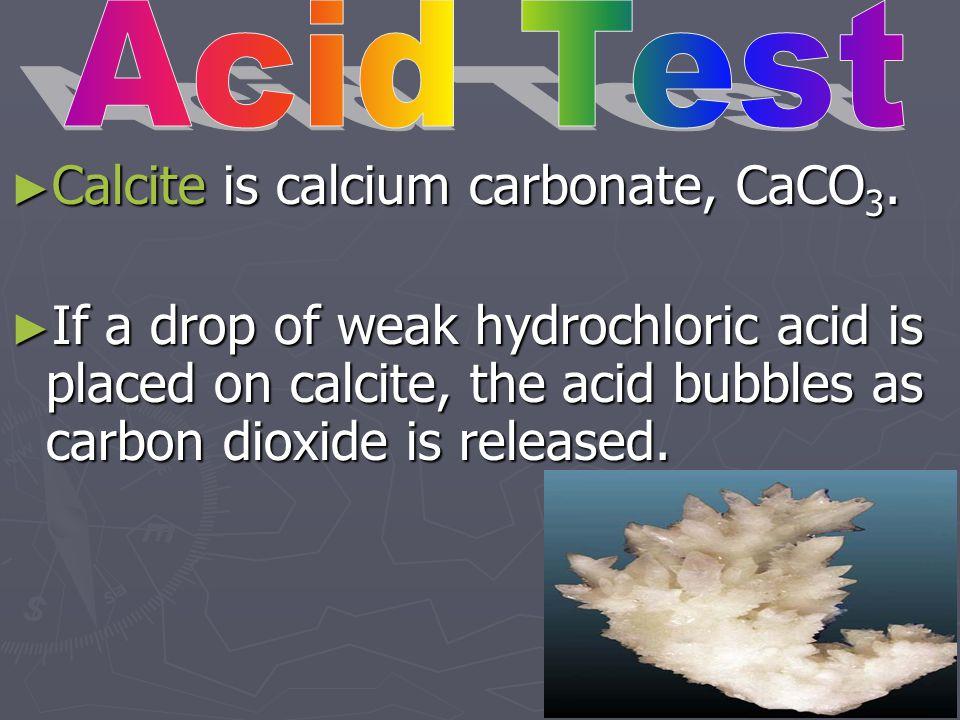 Calcite is calcium carbonate, CaCO3.