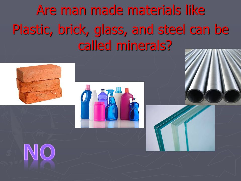 NO Are man made materials like