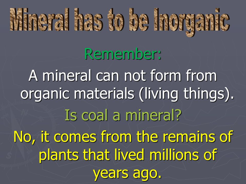 A mineral can not form from organic materials (living things).