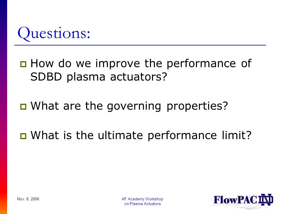 Questions: How do we improve the performance of SDBD plasma actuators