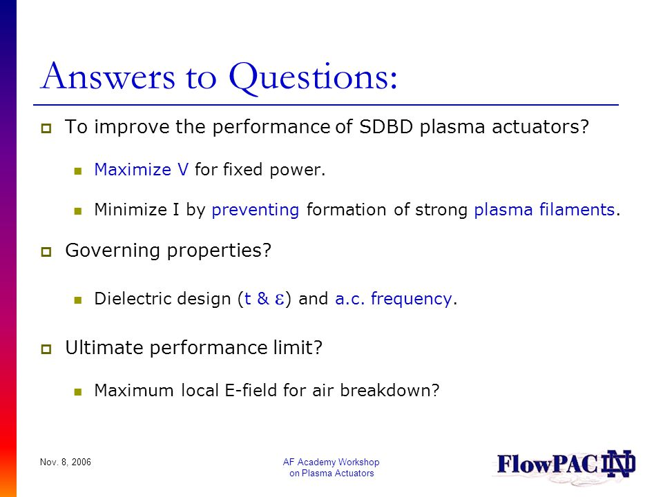 Answers to Questions: To improve the performance of SDBD plasma actuators Maximize V for fixed power.