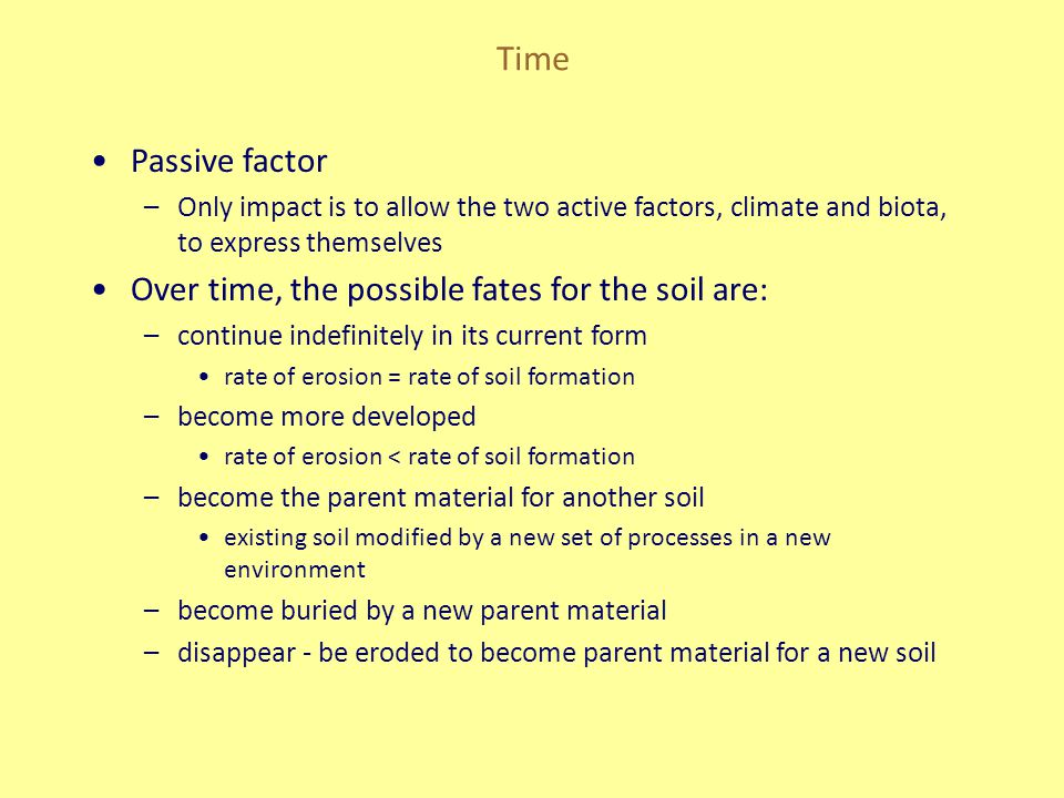 Time Passive factor Over time, the possible fates for the soil are: