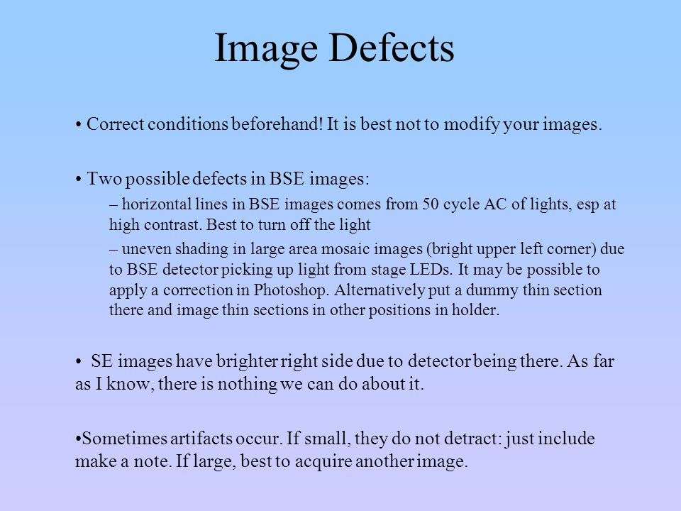 Image Defects Correct conditions beforehand! It is best not to modify your images. Two possible defects in BSE images: