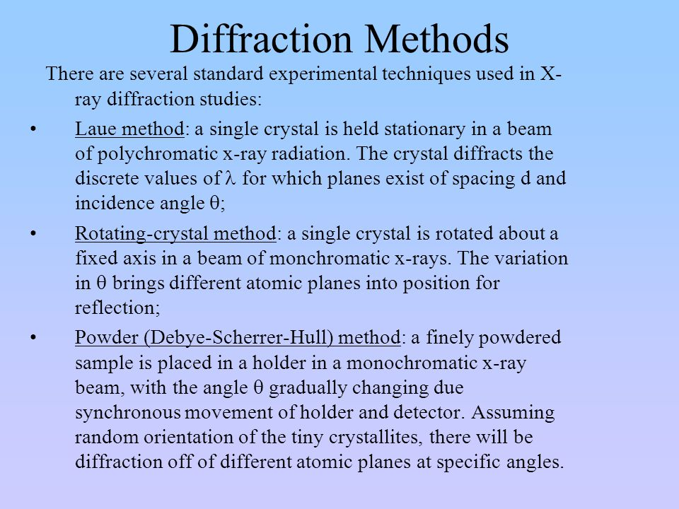 Diffraction Methods There are several standard experimental techniques used in X-ray diffraction studies: