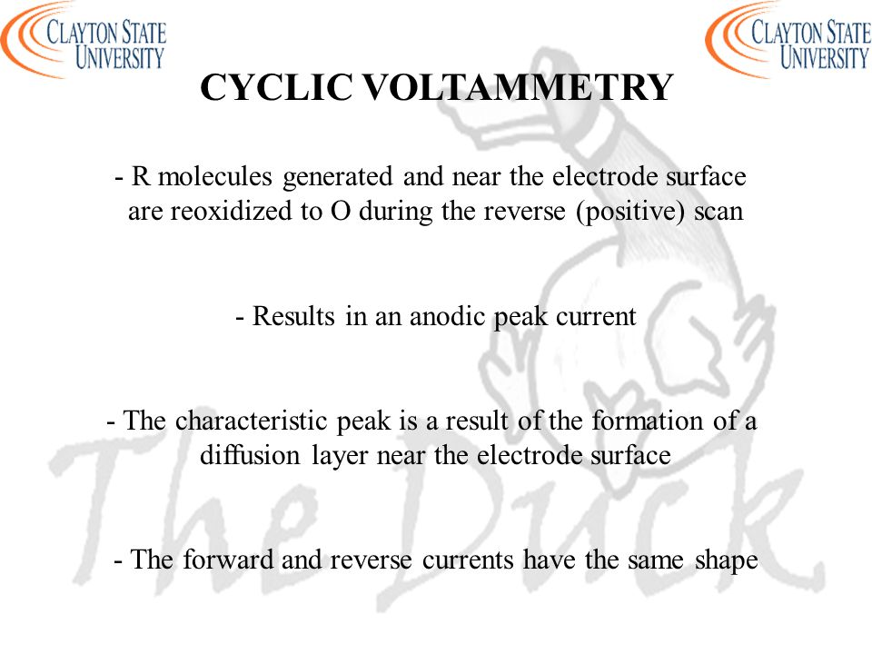 CYCLIC VOLTAMMETRY - R molecules generated and near the electrode surface. are reoxidized to O during the reverse (positive) scan.