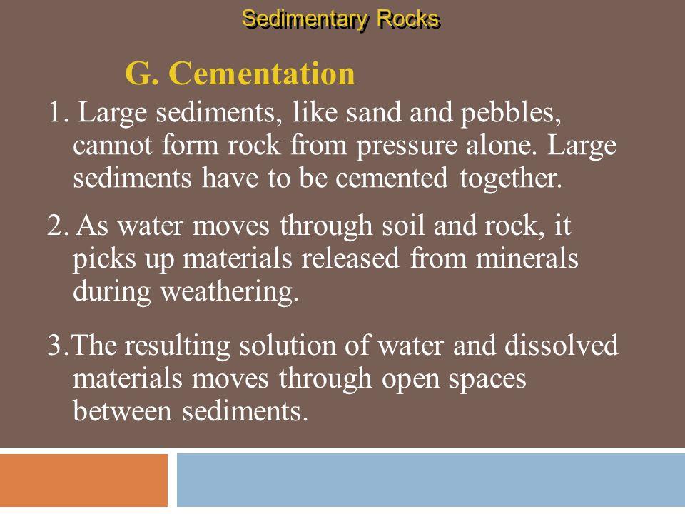 Sedimentary Rocks G. Cementation.