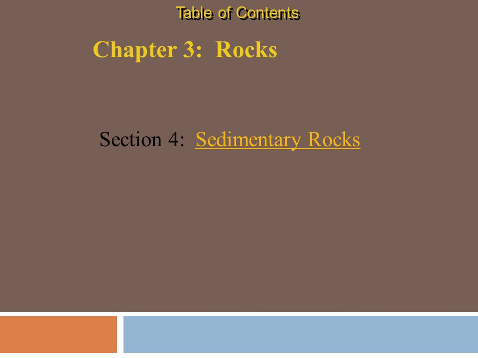 Table of Contents Chapter 3: Rocks Section 4: Sedimentary Rocks