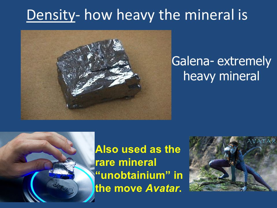 Density- how heavy the mineral is
