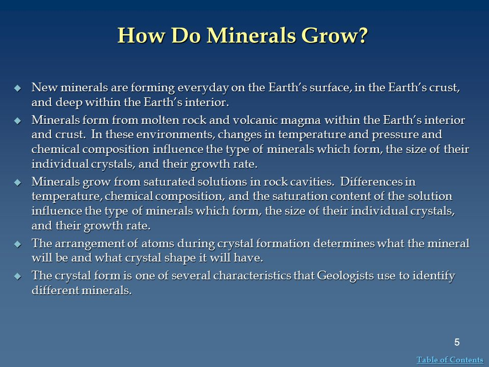 How Do Minerals Grow New minerals are forming everyday on the Earth's surface, in the Earth's crust, and deep within the Earth's interior.