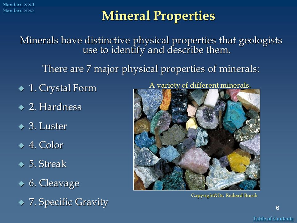 There are 7 major physical properties of minerals: