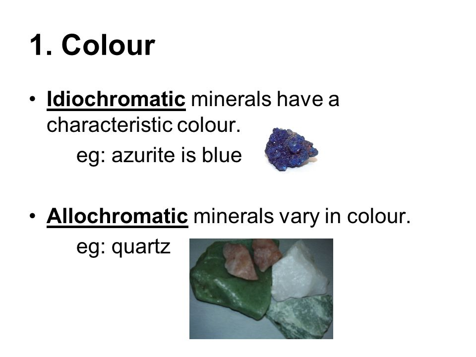 1. Colour Idiochromatic minerals have a characteristic colour.