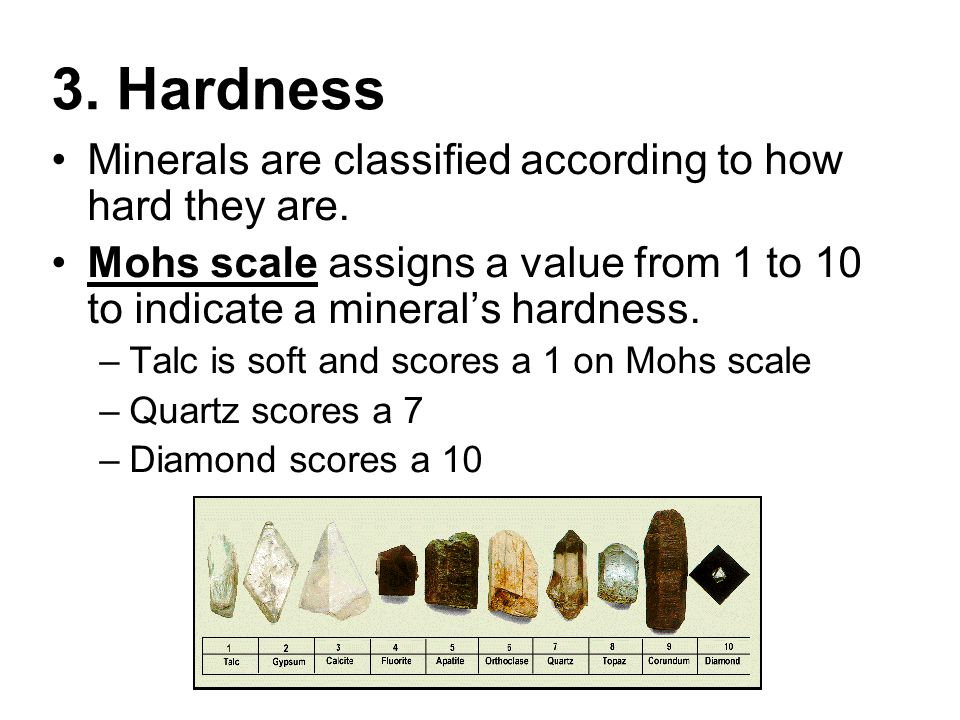 3. Hardness Minerals are classified according to how hard they are.