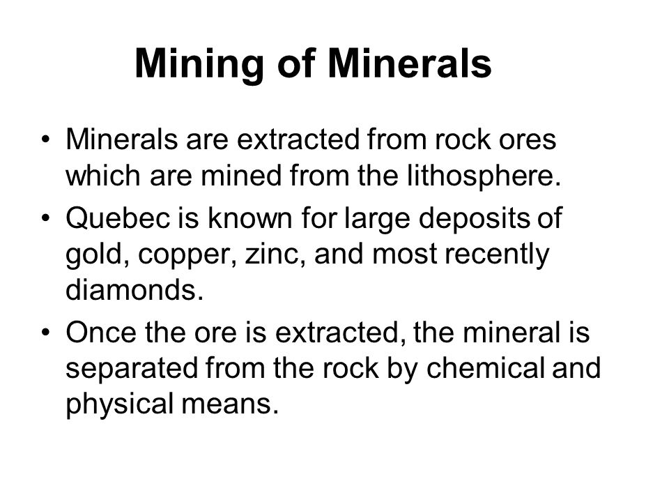 Mining of Minerals Minerals are extracted from rock ores which are mined from the lithosphere.
