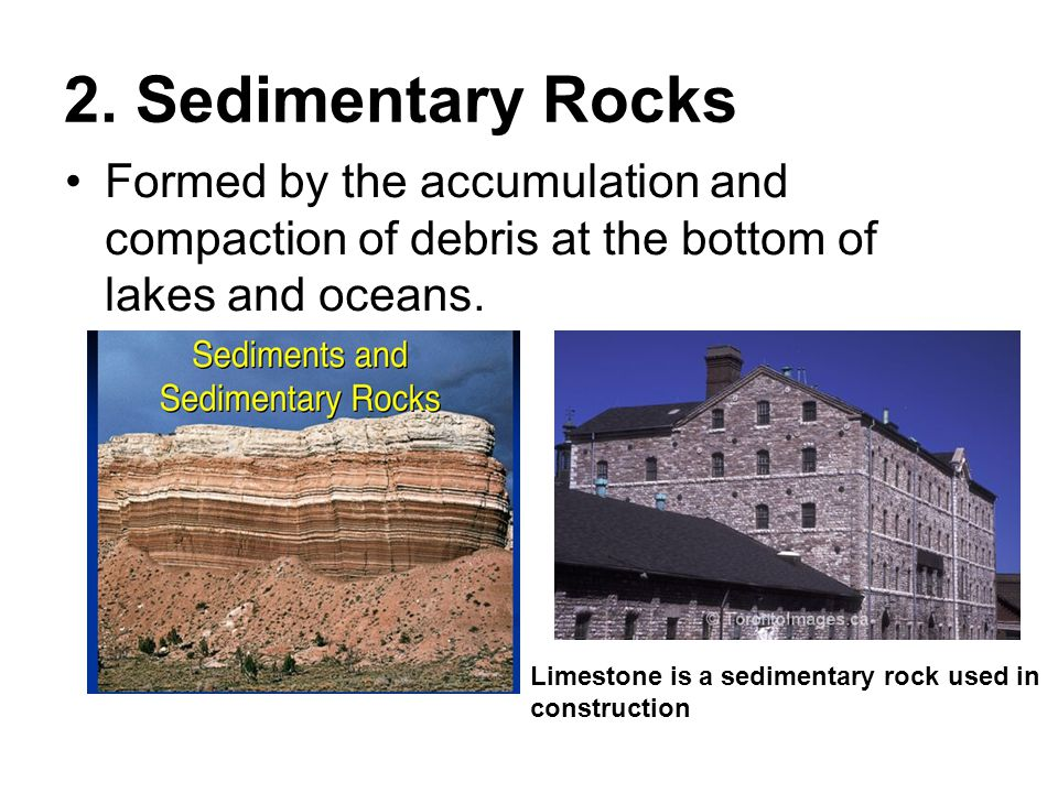 2. Sedimentary Rocks Formed by the accumulation and compaction of debris at the bottom of lakes and oceans.