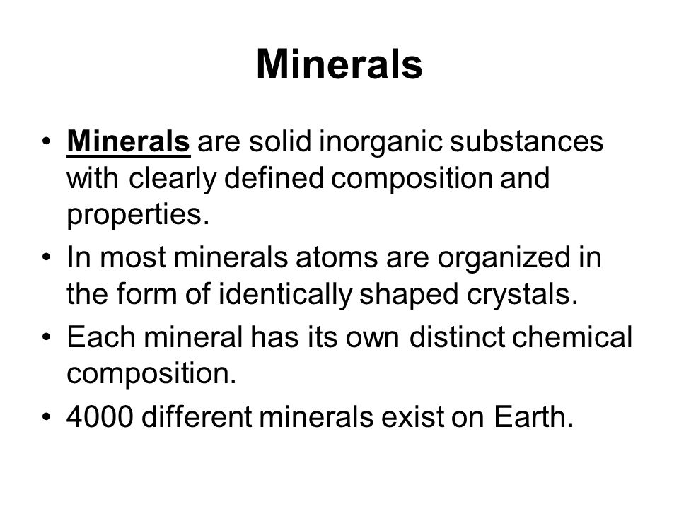 Minerals Minerals are solid inorganic substances with clearly defined composition and properties.