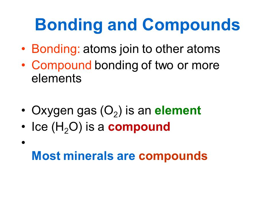 Bonding and Compounds Bonding: atoms join to other atoms