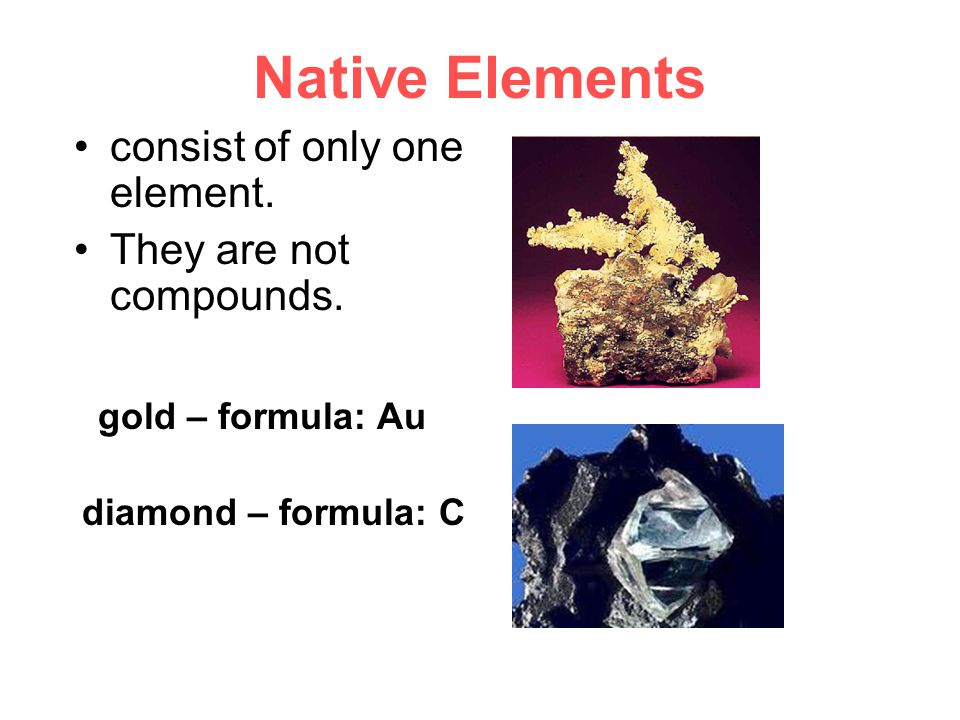 Native Elements consist of only one element. They are not compounds.