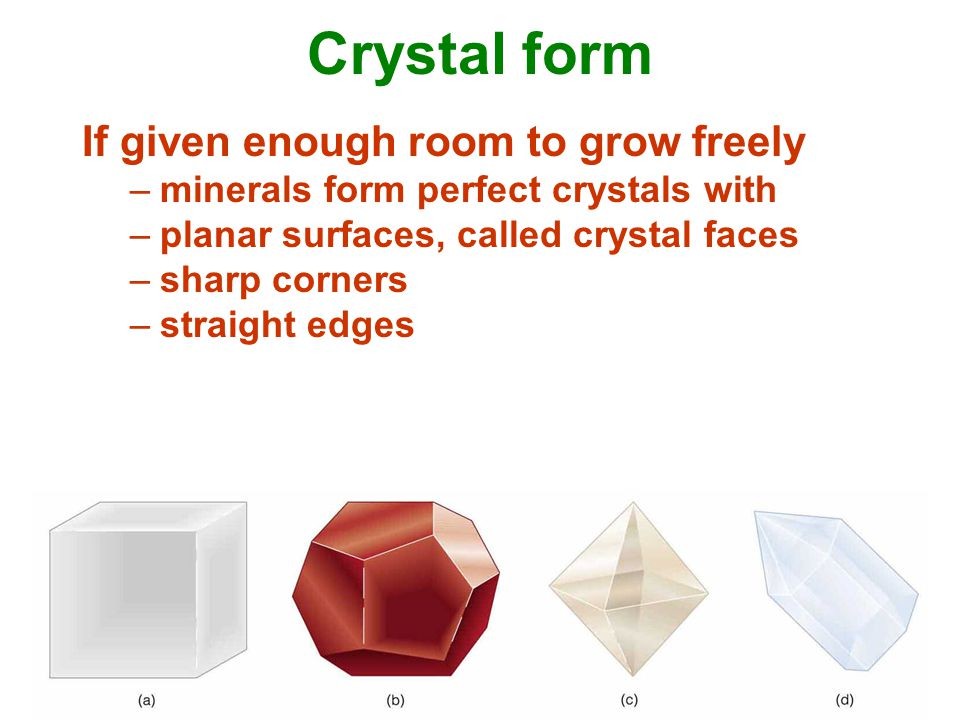 Crystal form If given enough room to grow freely