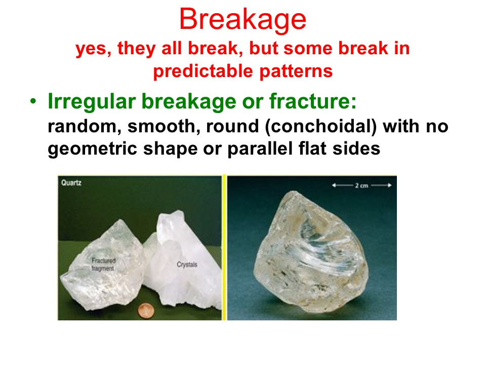 Breakage yes, they all break, but some break in predictable patterns