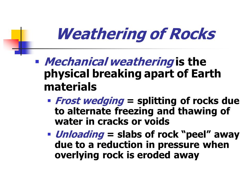 Weathering of Rocks Mechanical weathering is the physical breaking apart of Earth materials.