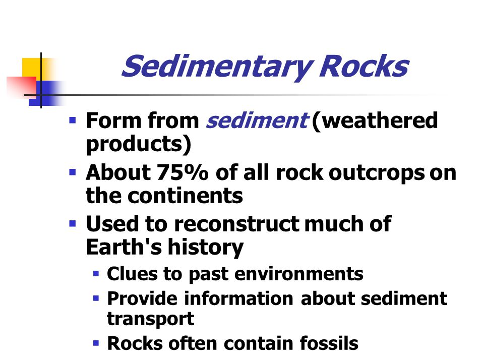 Sedimentary Rocks Form from sediment (weathered products)