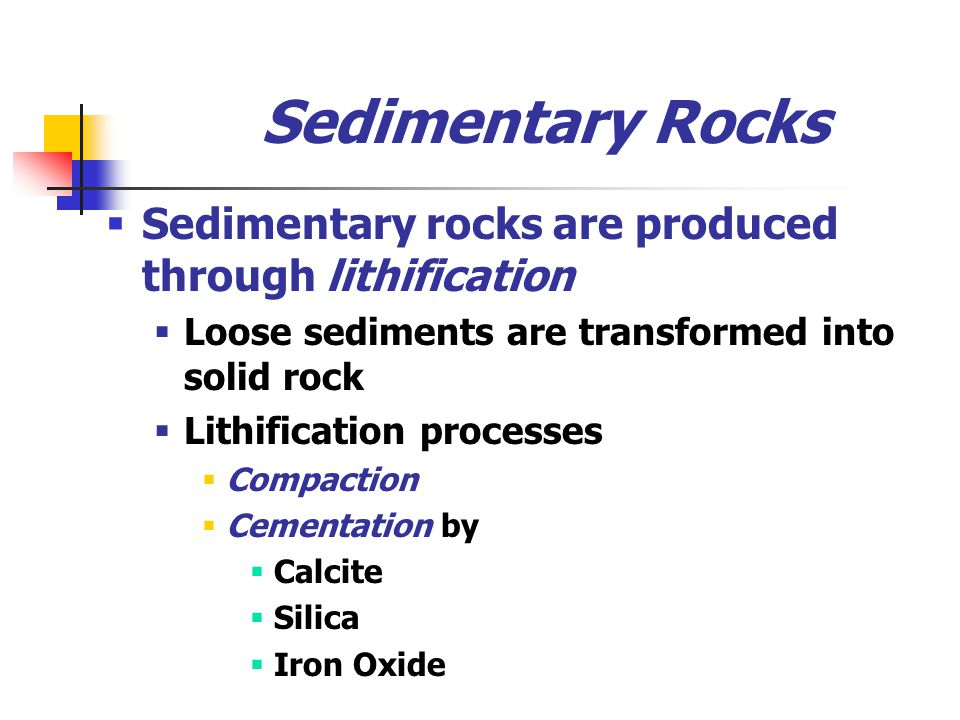 Sedimentary Rocks Sedimentary rocks are produced through lithification