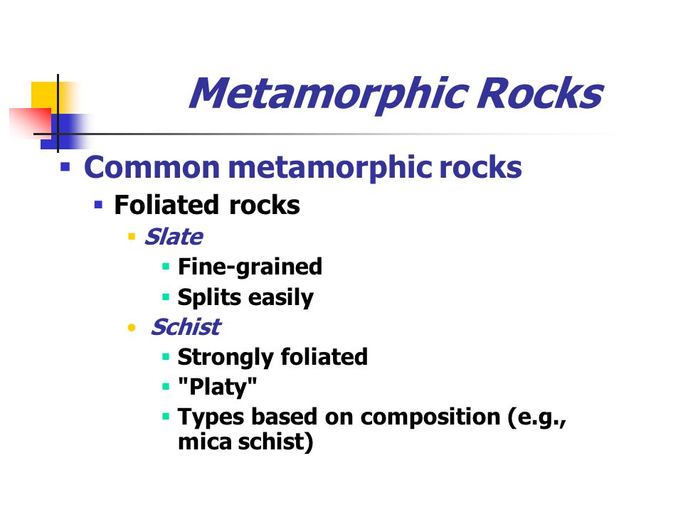 Metamorphic Rocks Common metamorphic rocks Foliated rocks Slate