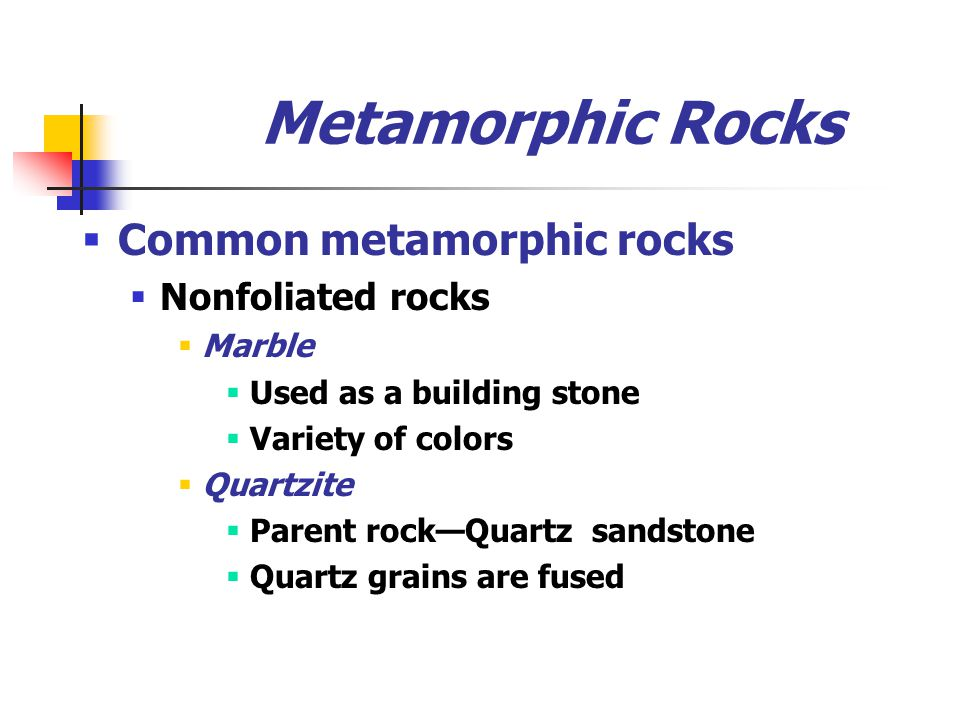 Metamorphic Rocks Common metamorphic rocks Nonfoliated rocks Marble