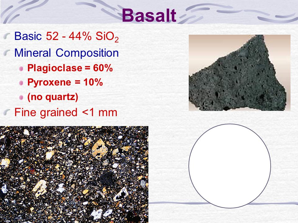 Basalt Basic 52 - 44% SiO2 Mineral Composition Fine grained <1 mm