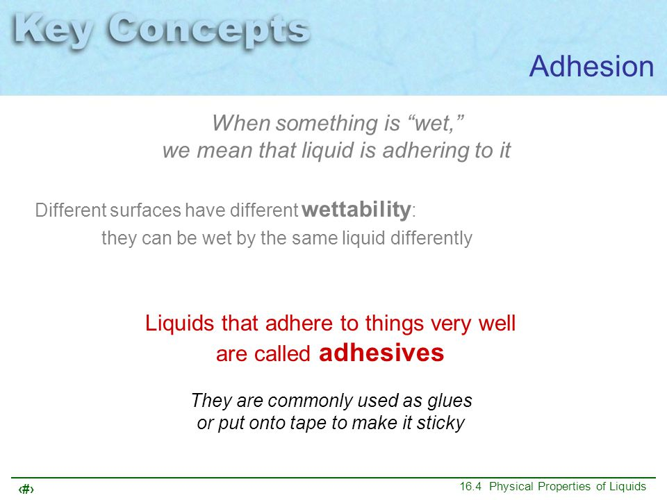 Adhesion When something is wet, we mean that liquid is adhering to it.