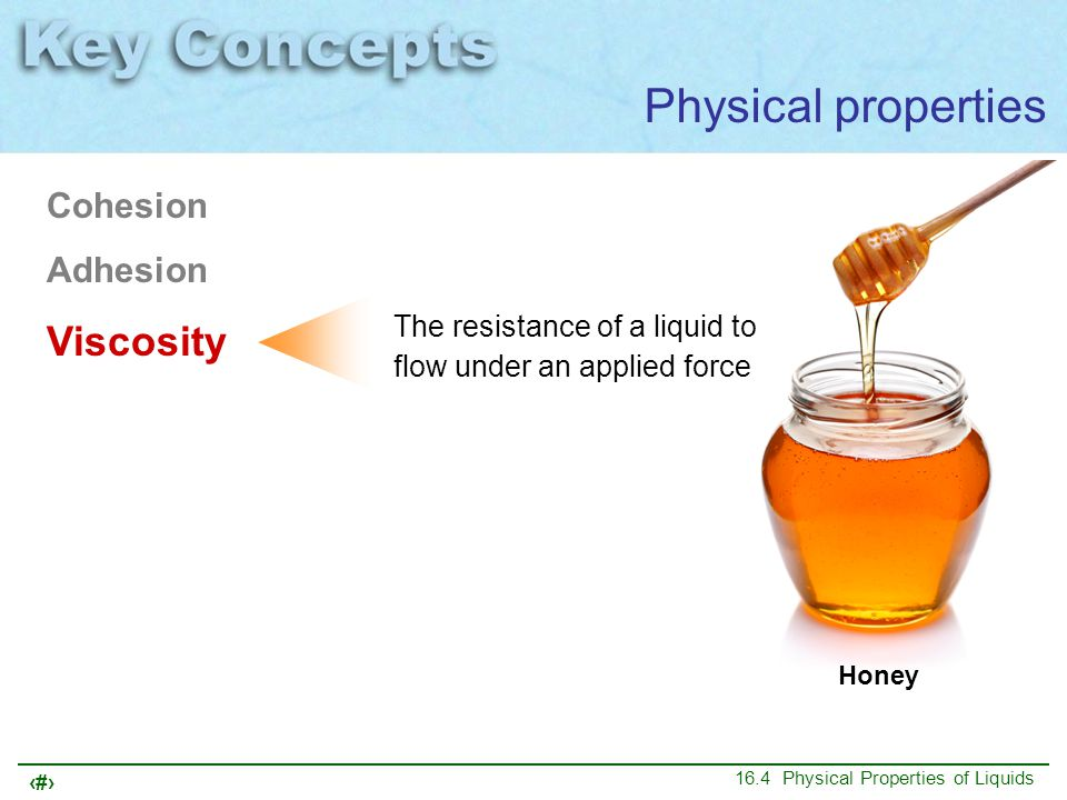 Physical properties Viscosity Cohesion Adhesion