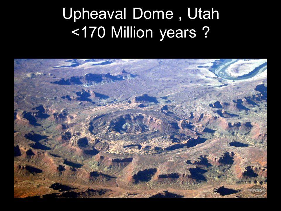 Upheaval Dome , Utah <170 Million years