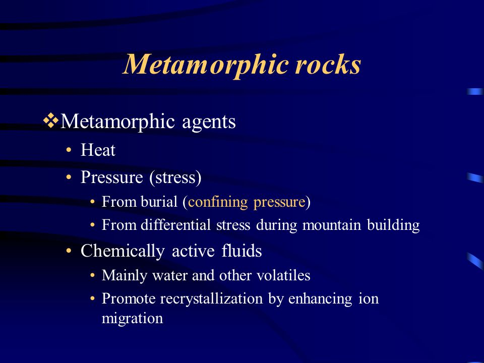 Metamorphic rocks Metamorphic agents Heat Pressure (stress)