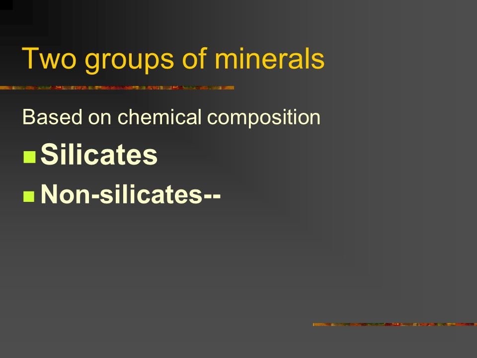 Two groups of minerals Silicates Non-silicates--